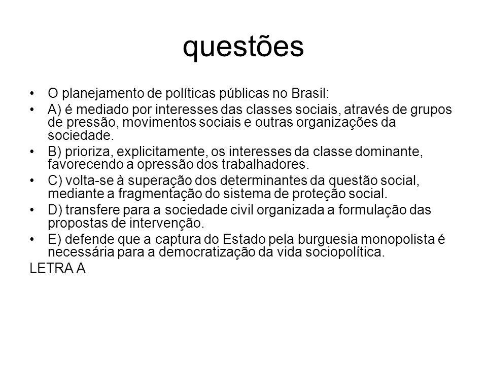 questões O planejamento de políticas públicas no Brasil: A) é mediado por interesses das classes sociais, através de grupos de pressão, movimentos soc