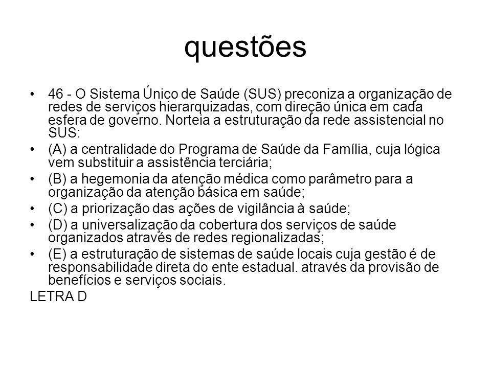 questões 46 - O Sistema Único de Saúde (SUS) preconiza a organização de redes de serviços hierarquizadas, com direção única em cada esfera de governo.