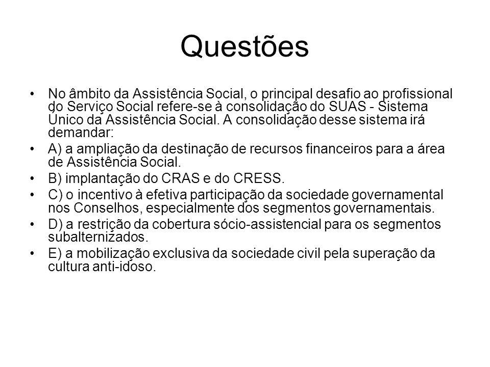 Questões No âmbito da Assistência Social, o principal desafio ao profissional do Serviço Social refere-se à consolidação do SUAS - Sistema Único da As