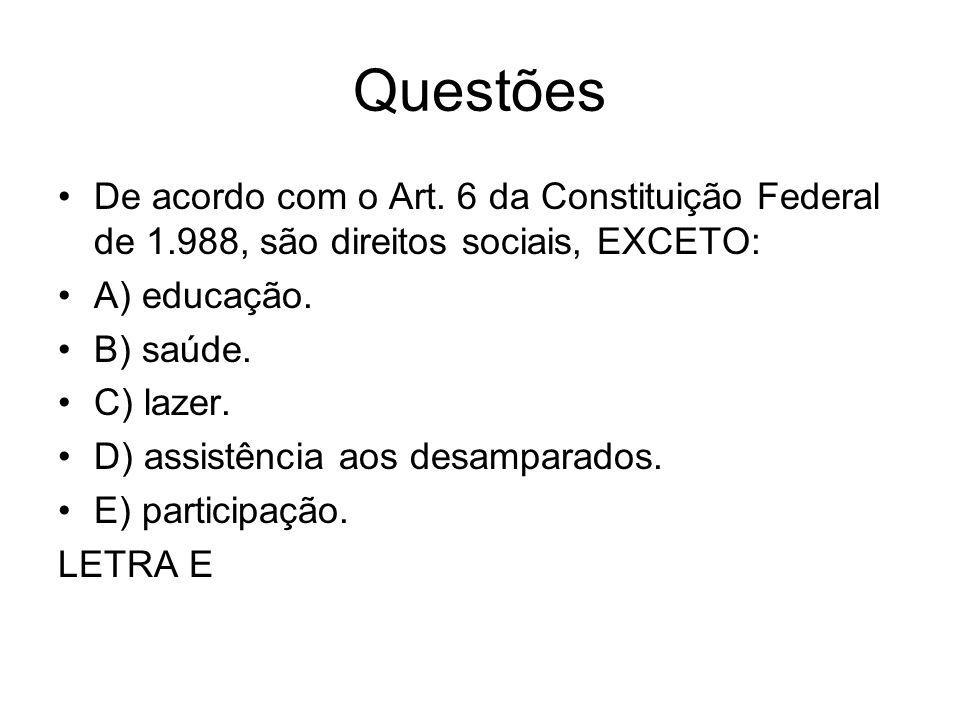 Questões De acordo com o Art. 6 da Constituição Federal de 1.988, são direitos sociais, EXCETO: A) educação. B) saúde. C) lazer. D) assistência aos de