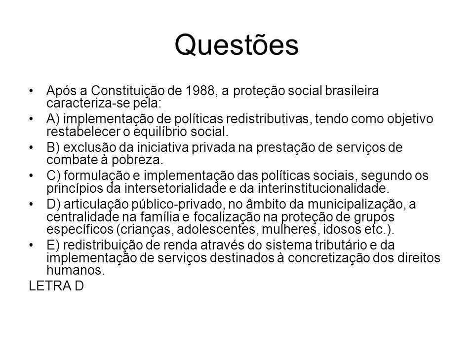 Questões Após a Constituição de 1988, a proteção social brasileira caracteriza-se pela: A) implementação de políticas redistributivas, tendo como obje