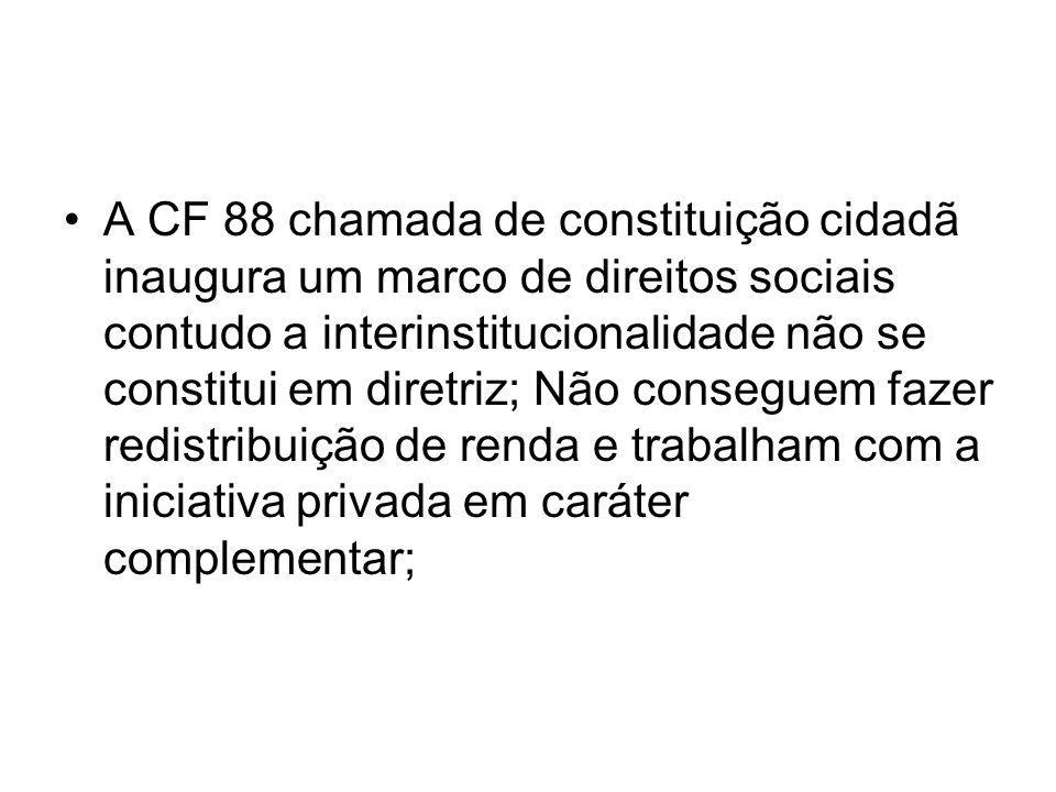 A CF 88 chamada de constituição cidadã inaugura um marco de direitos sociais contudo a interinstitucionalidade não se constitui em diretriz; Não conse
