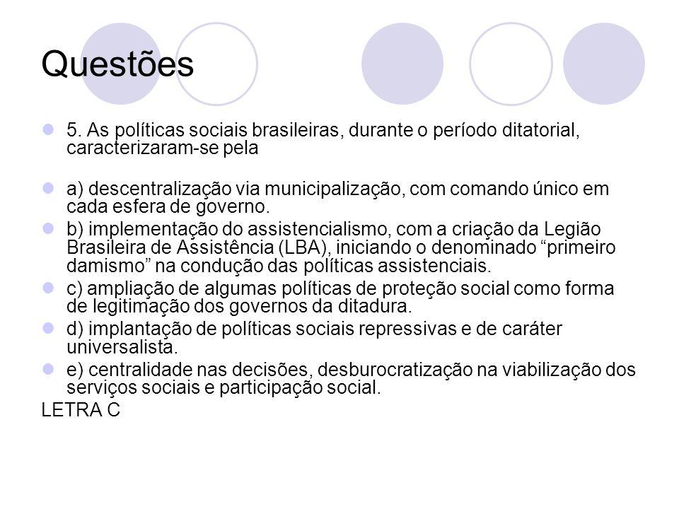 Questões 5. As políticas sociais brasileiras, durante o período ditatorial, caracterizaram-se pela a) descentralização via municipalização, com comand