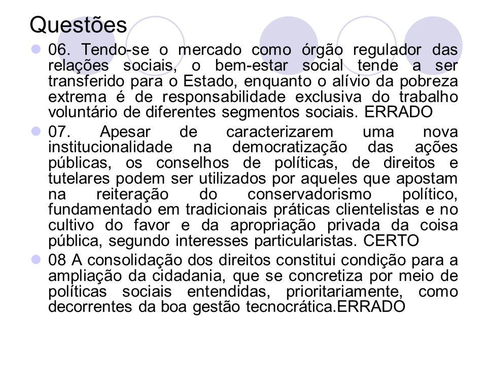 Questões 06. Tendo-se o mercado como órgão regulador das relações sociais, o bem-estar social tende a ser transferido para o Estado, enquanto o alívio