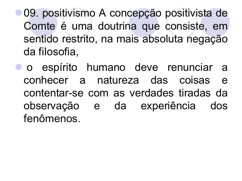 09. positivismo A concepção positivista de Comte é uma doutrina que consiste, em sentido restrito, na mais absoluta negação da filosofia, o espírito h