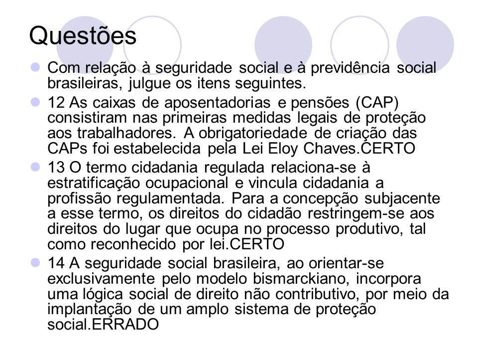 Questões Com relação à seguridade social e à previdência social brasileiras, julgue os itens seguintes. 12 As caixas de aposentadorias e pensões (CAP)