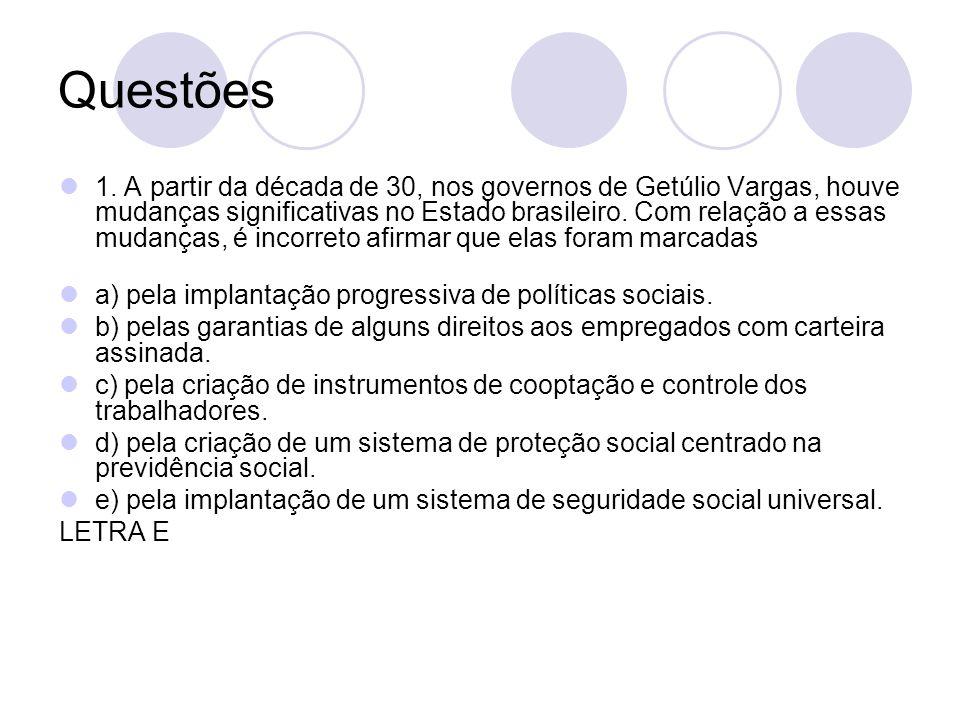 Questões 1. A partir da década de 30, nos governos de Getúlio Vargas, houve mudanças significativas no Estado brasileiro. Com relação a essas mudanças