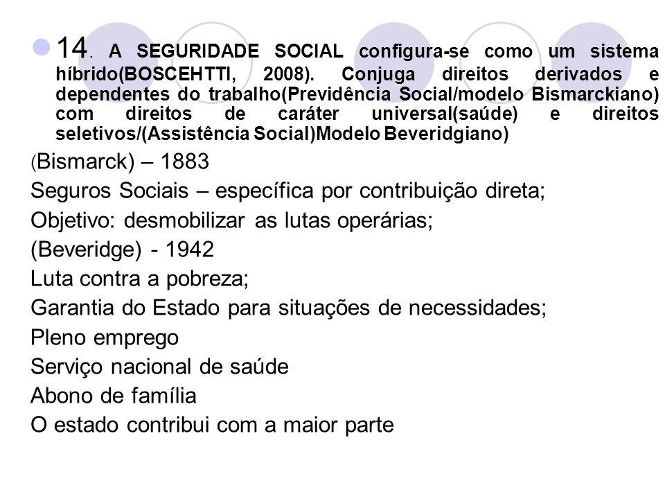14. A SEGURIDADE SOCIAL configura-se como um sistema híbrido(BOSCEHTTI, 2008). Conjuga direitos derivados e dependentes do trabalho(Previdência Social