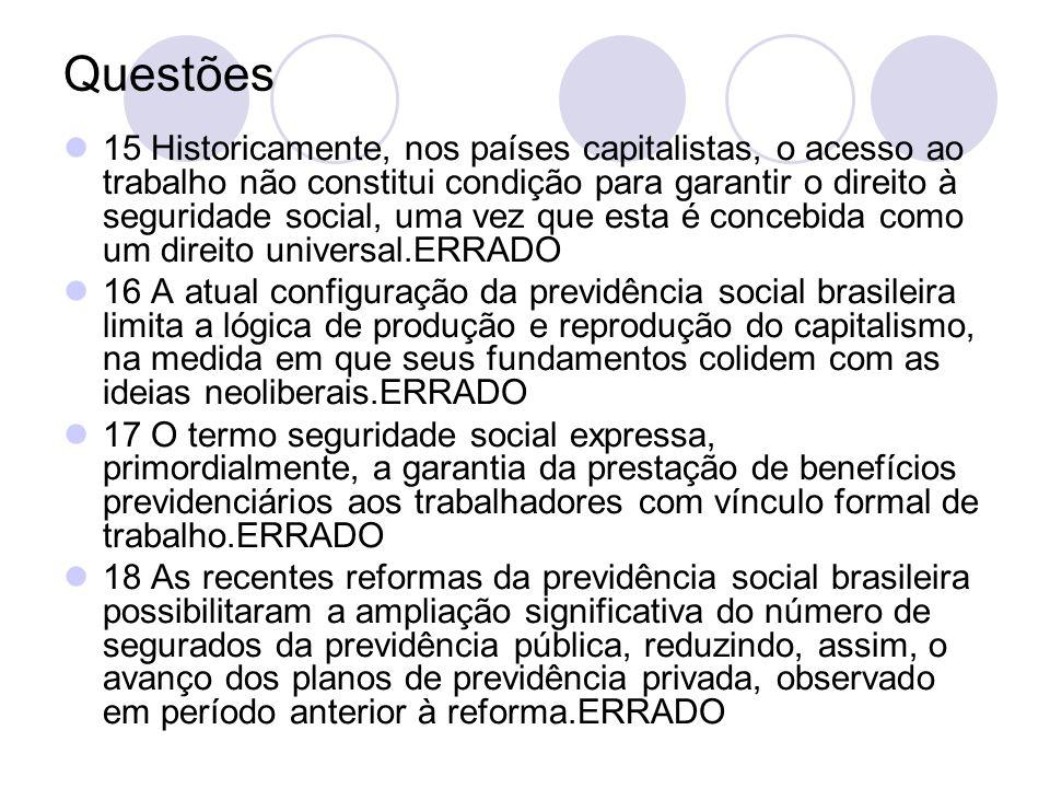 Questões 15 Historicamente, nos países capitalistas, o acesso ao trabalho não constitui condição para garantir o direito à seguridade social, uma vez
