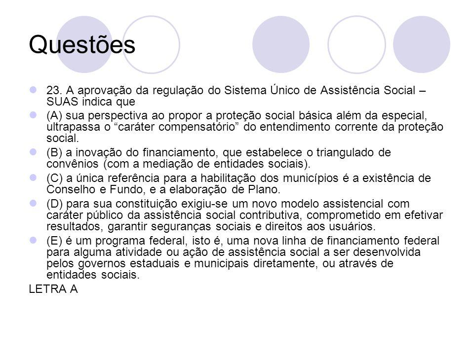 Questões 23. A aprovação da regulação do Sistema Único de Assistência Social – SUAS indica que (A) sua perspectiva ao propor a proteção social básica