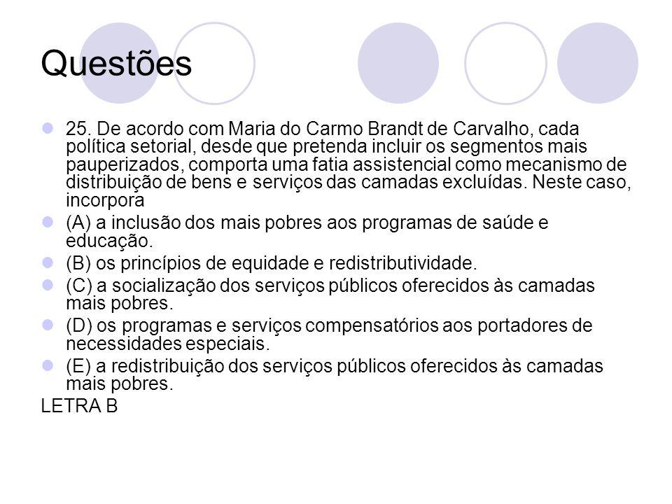 Questões 25. De acordo com Maria do Carmo Brandt de Carvalho, cada política setorial, desde que pretenda incluir os segmentos mais pauperizados, compo