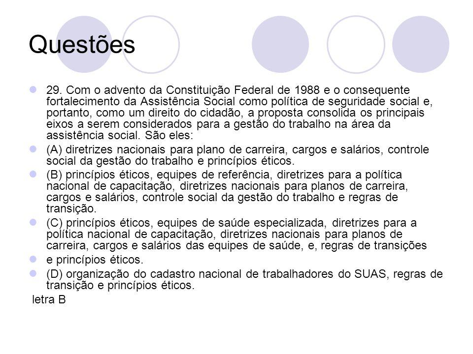 Questões 29. Com o advento da Constituição Federal de 1988 e o consequente fortalecimento da Assistência Social como política de seguridade social e,