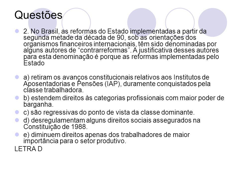 Questões 2. No Brasil, as reformas do Estado implementadas a partir da segunda metade da década de 90, sob as orientações dos organismos financeiros i