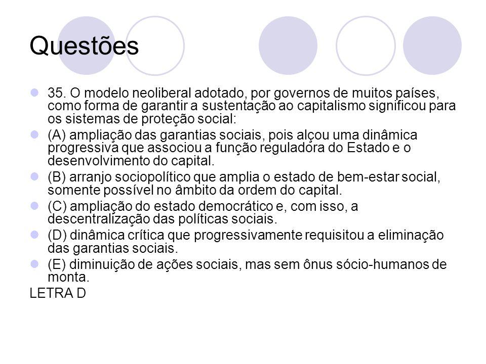 Questões 35. O modelo neoliberal adotado, por governos de muitos países, como forma de garantir a sustentação ao capitalismo significou para os sistem