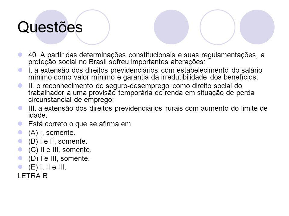 Questões 40. A partir das determinações constitucionais e suas regulamentações, a proteção social no Brasil sofreu importantes alterações: I. a extens