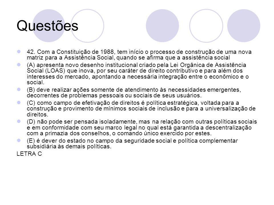 Questões 42. Com a Constituição de 1988, tem início o processo de construção de uma nova matriz para a Assistência Social, quando se afirma que a assi