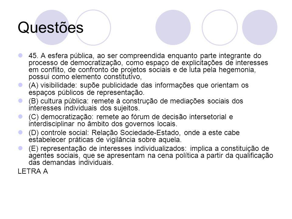 Questões 45. A esfera pública, ao ser compreendida enquanto parte integrante do processo de democratização, como espaço de explicitações de interesses