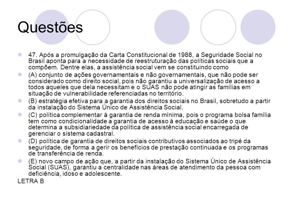 Questões 47. Após a promulgação da Carta Constitucional de 1988, a Seguridade Social no Brasil aponta para a necessidade de reestruturação das polític