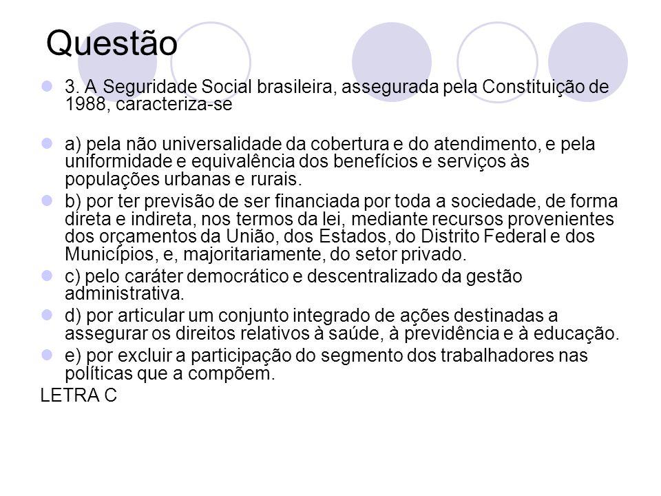 Questão 3. A Seguridade Social brasileira, assegurada pela Constituição de 1988, caracteriza-se a) pela não universalidade da cobertura e do atendimen