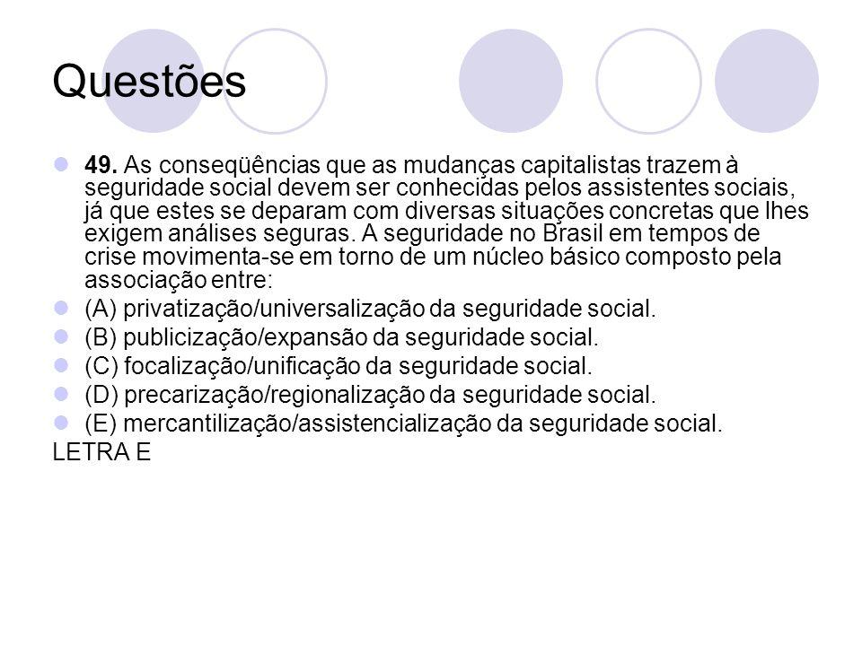 Questões 49. As conseqüências que as mudanças capitalistas trazem à seguridade social devem ser conhecidas pelos assistentes sociais, já que estes se