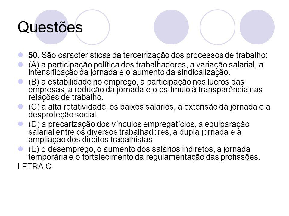 Questões 50. São características da terceirização dos processos de trabalho: (A) a participação política dos trabalhadores, a variação salarial, a int