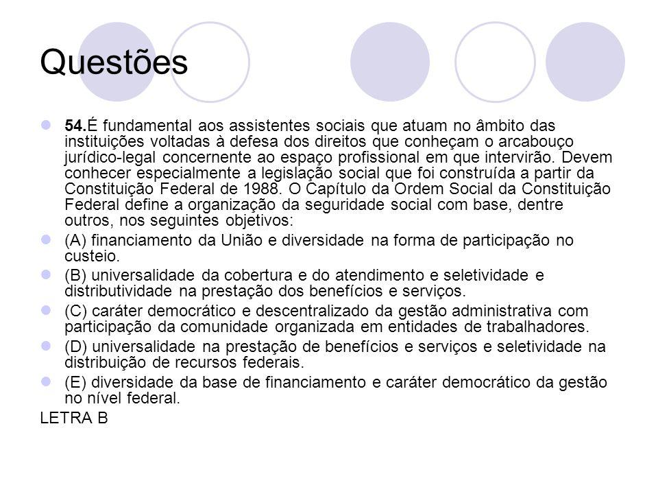 Questões 54.É fundamental aos assistentes sociais que atuam no âmbito das instituições voltadas à defesa dos direitos que conheçam o arcabouço jurídic