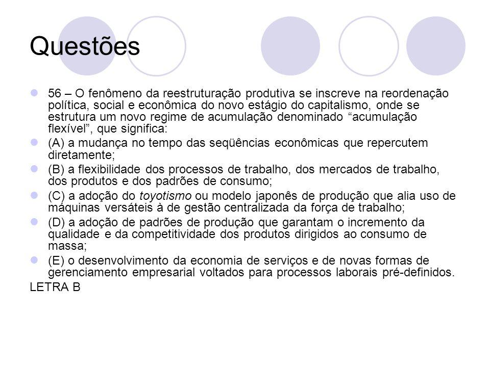 Questões 56 – O fenômeno da reestruturação produtiva se inscreve na reordenação política, social e econômica do novo estágio do capitalismo, onde se e