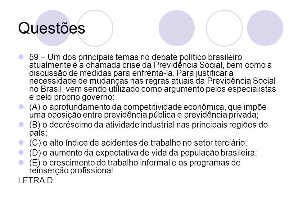 Questões 59 – Um dos principais temas no debate político brasileiro atualmente é a chamada crise da Previdência Social, bem como a discussão de medida