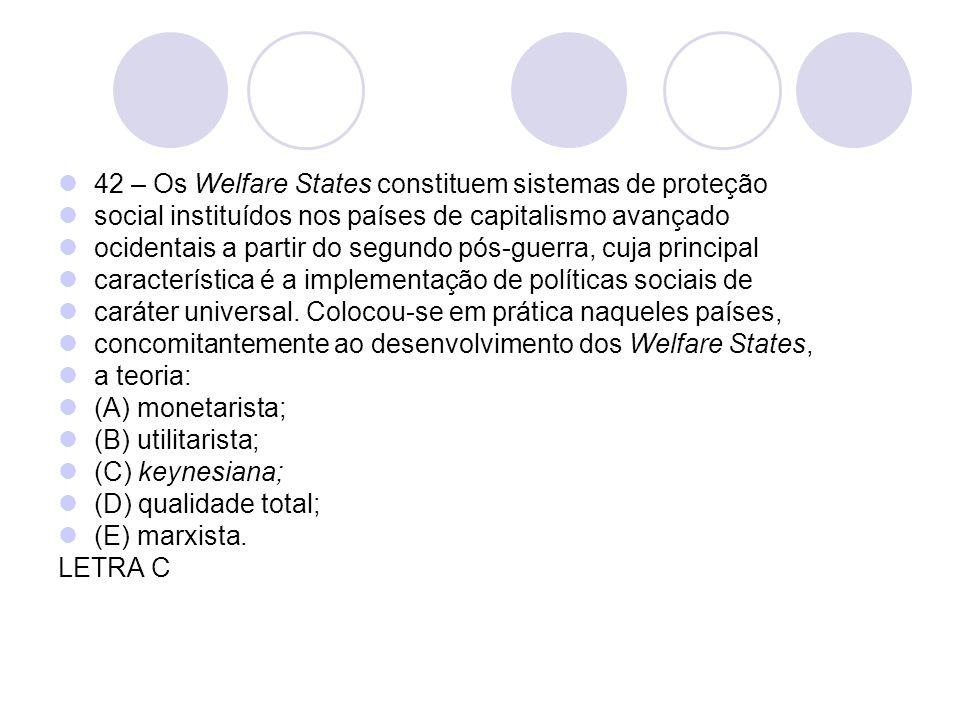 42 – Os Welfare States constituem sistemas de proteção social instituídos nos países de capitalismo avançado ocidentais a partir do segundo pós-guerra