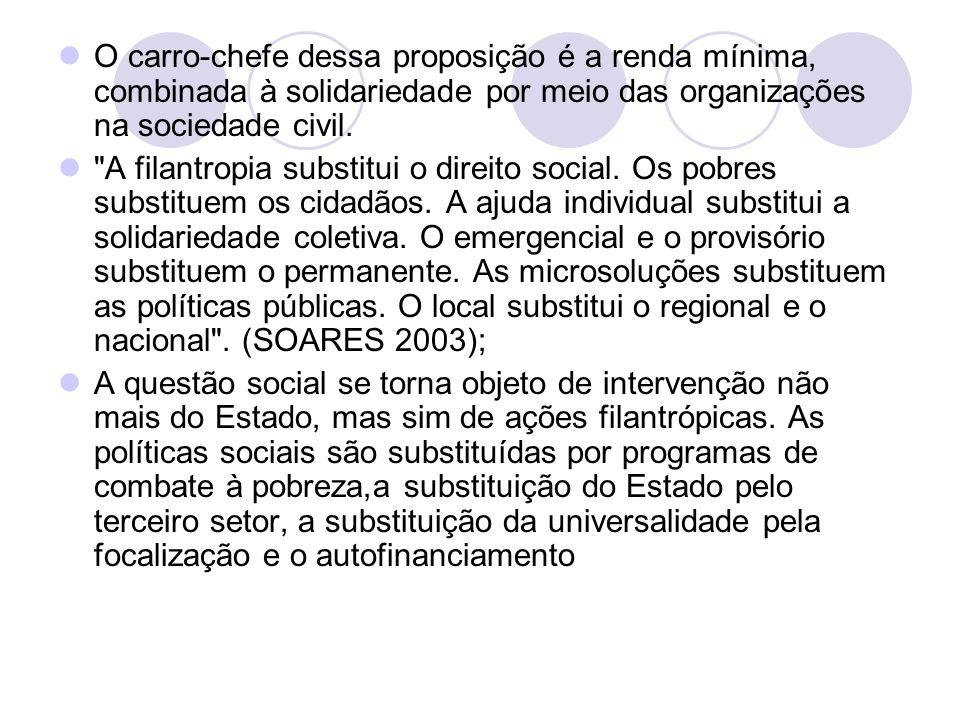 O carro-chefe dessa proposição é a renda mínima, combinada à solidariedade por meio das organizações na sociedade civil.