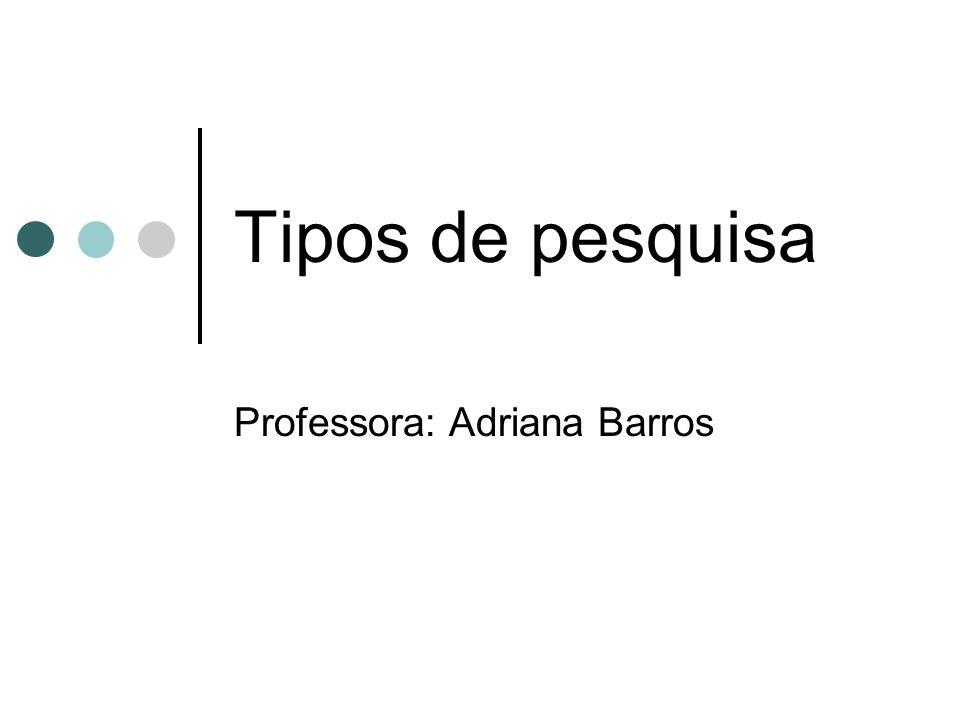 Tipos de pesquisa Professora: Adriana Barros