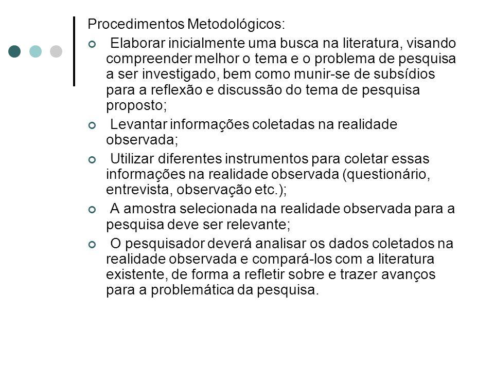 Procedimentos Metodológicos: Elaborar inicialmente uma busca na literatura, visando compreender melhor o tema e o problema de pesquisa a ser investiga
