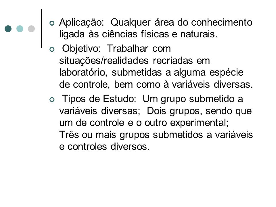 Aplicação: Qualquer área do conhecimento ligada às ciências físicas e naturais. Objetivo: Trabalhar com situações/realidades recriadas em laboratório,