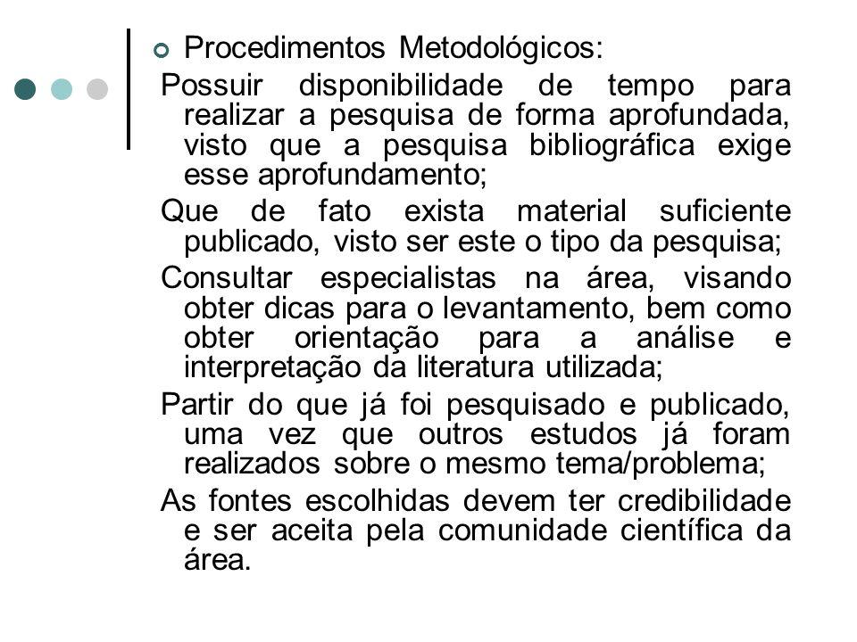 Procedimentos Metodológicos: Possuir disponibilidade de tempo para realizar a pesquisa de forma aprofundada, visto que a pesquisa bibliográfica exige