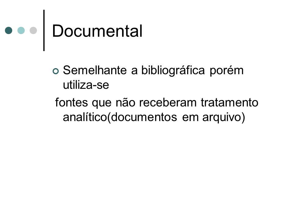 Documental Semelhante a bibliográfica porém utiliza-se fontes que não receberam tratamento analítico(documentos em arquivo)