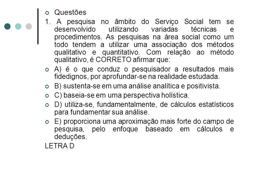 Questões 1. A pesquisa no âmbito do Serviço Social tem se desenvolvido utilizando variadas técnicas e procedimentos. As pesquisas na área social como
