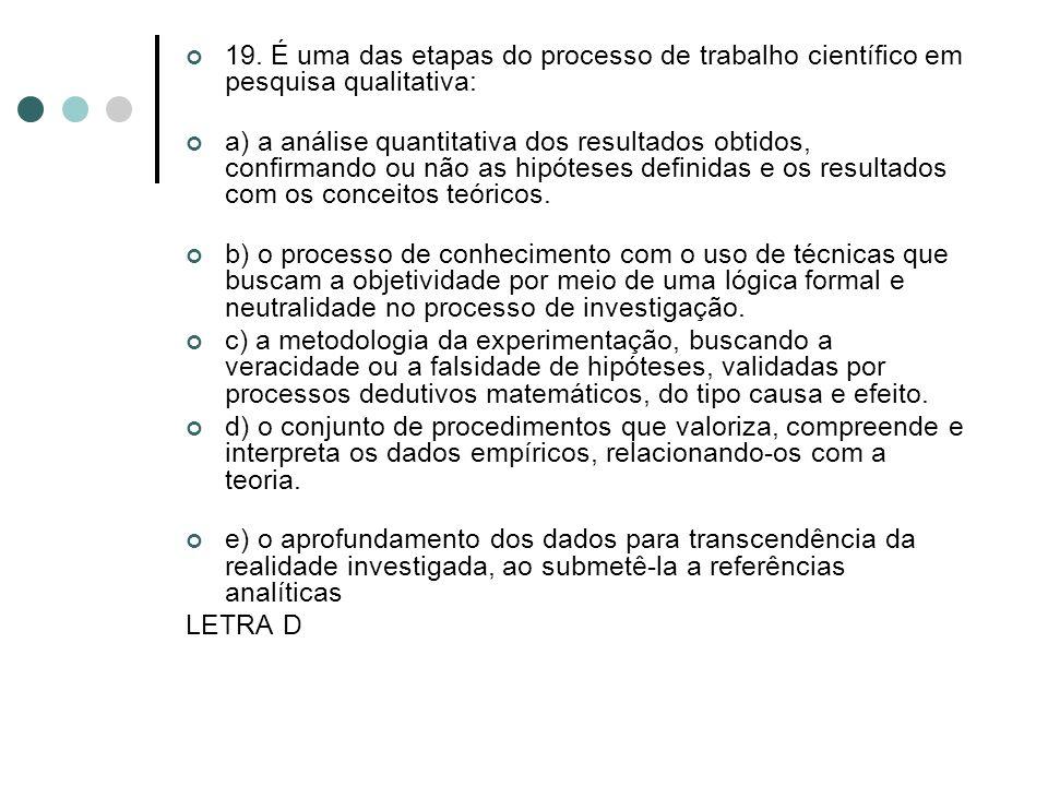 19. É uma das etapas do processo de trabalho científico em pesquisa qualitativa: a) a análise quantitativa dos resultados obtidos, confirmando ou não