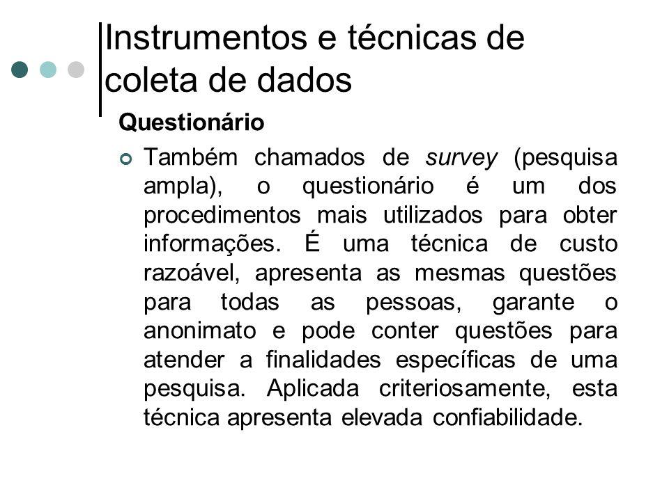 Instrumentos e técnicas de coleta de dados Questionário Também chamados de survey (pesquisa ampla), o questionário é um dos procedimentos mais utilizados para obter informações.