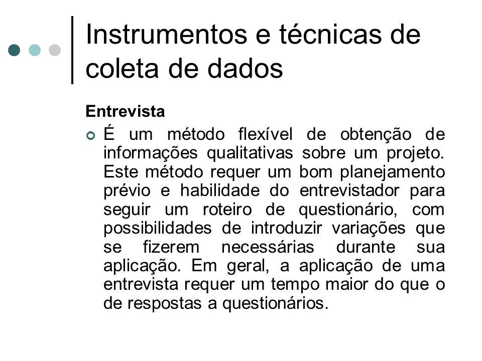 Instrumentos e técnicas de coleta de dados Entrevista É um método flexível de obtenção de informações qualitativas sobre um projeto. Este método reque