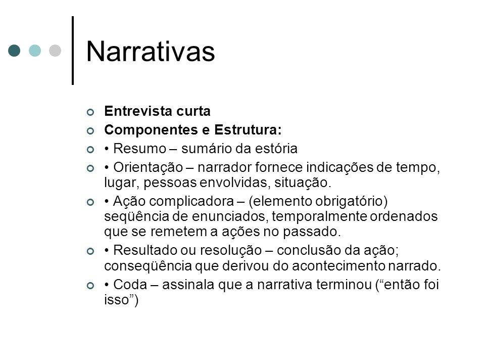 Narrativas Entrevista curta Componentes e Estrutura: Resumo – sumário da estória Orientação – narrador fornece indicações de tempo, lugar, pessoas envolvidas, situação.