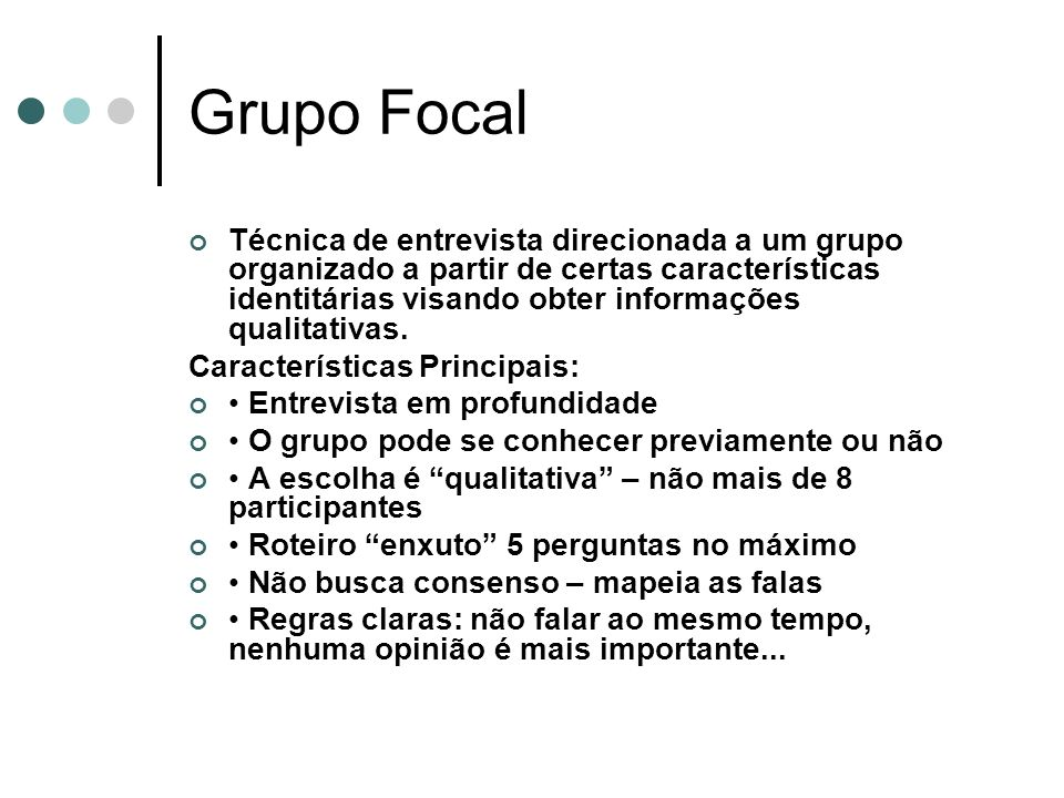 Grupo Focal Técnica de entrevista direcionada a um grupo organizado a partir de certas características identitárias visando obter informações qualitat
