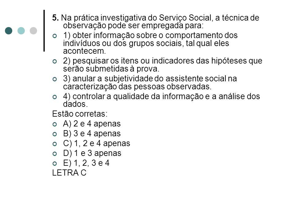 5. Na prática investigativa do Serviço Social, a técnica de observação pode ser empregada para: 1) obter informação sobre o comportamento dos indivídu
