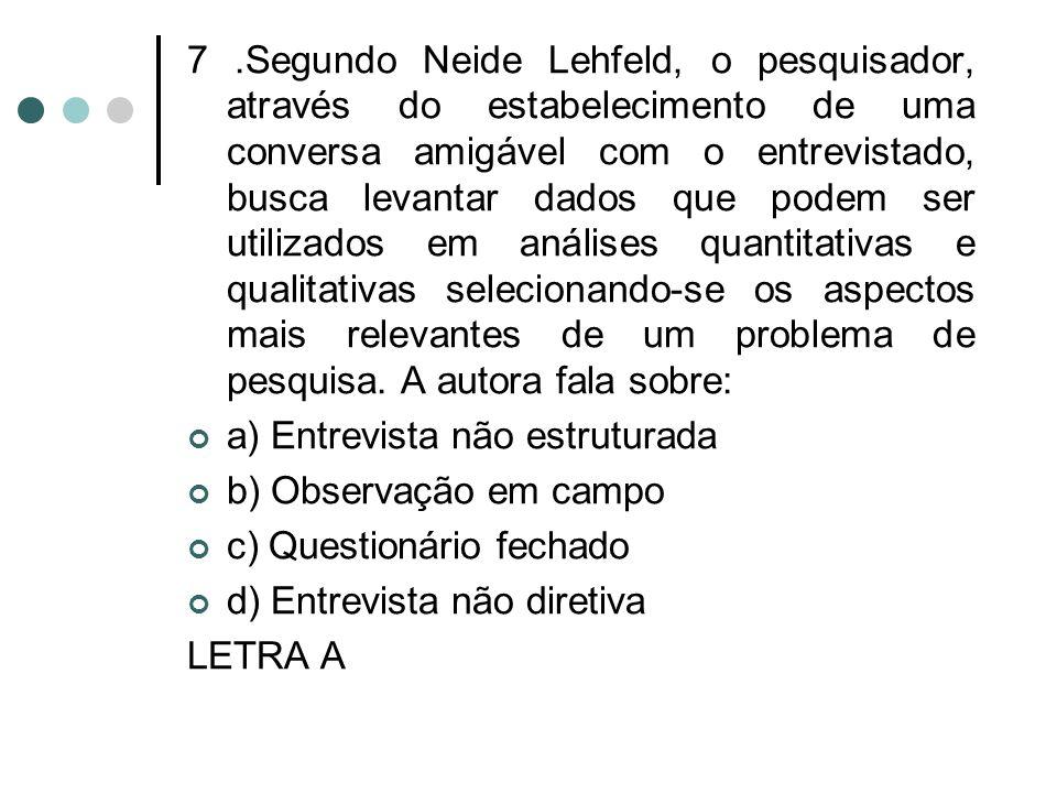 7.Segundo Neide Lehfeld, o pesquisador, através do estabelecimento de uma conversa amigável com o entrevistado, busca levantar dados que podem ser uti