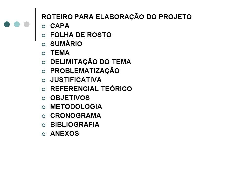 ROTEIRO PARA ELABORAÇÃO DO PROJETO CAPA FOLHA DE ROSTO SUMÁRIO TEMA DELIMITAÇÃO DO TEMA PROBLEMATIZAÇÃO JUSTIFICATIVA REFERENCIAL TEÓRICO OBJETIVOS METODOLOGIA CRONOGRAMA BIBLIOGRAFIA ANEXOS