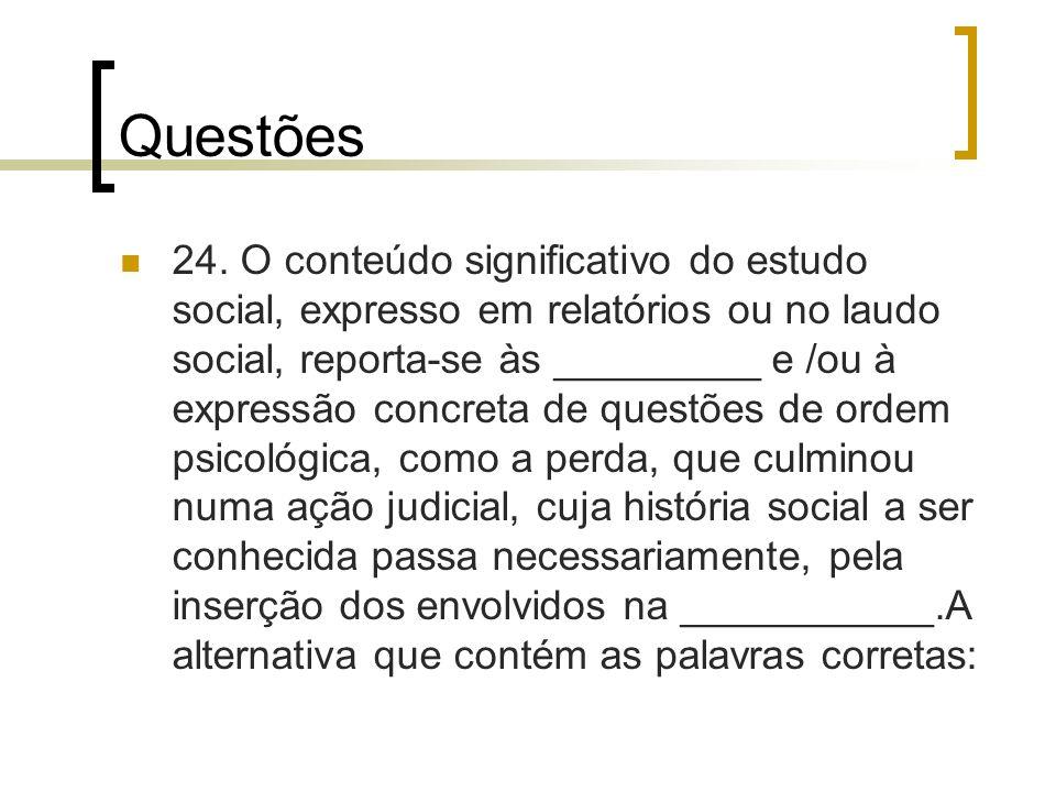 Questões 24. O conteúdo significativo do estudo social, expresso em relatórios ou no laudo social, reporta-se às _________ e /ou à expressão concreta