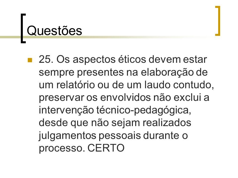 Questões 25. Os aspectos éticos devem estar sempre presentes na elaboração de um relatório ou de um laudo contudo, preservar os envolvidos não exclui