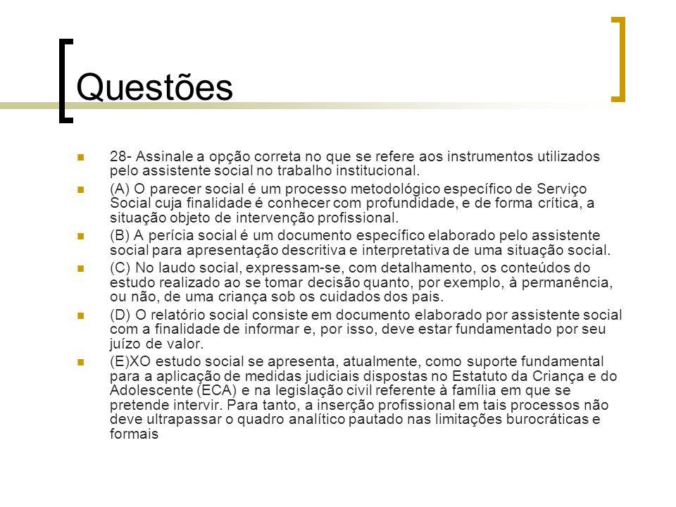 Questões 28- Assinale a opção correta no que se refere aos instrumentos utilizados pelo assistente social no trabalho institucional. (A) O parecer soc