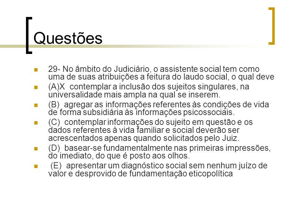 Questões 29- No âmbito do Judiciário, o assistente social tem como uma de suas atribuições a feitura do laudo social, o qual deve (A)X contemplar a in