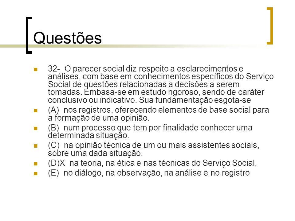 Questões 32- O parecer social diz respeito a esclarecimentos e análises, com base em conhecimentos específicos do Serviço Social de questões relaciona