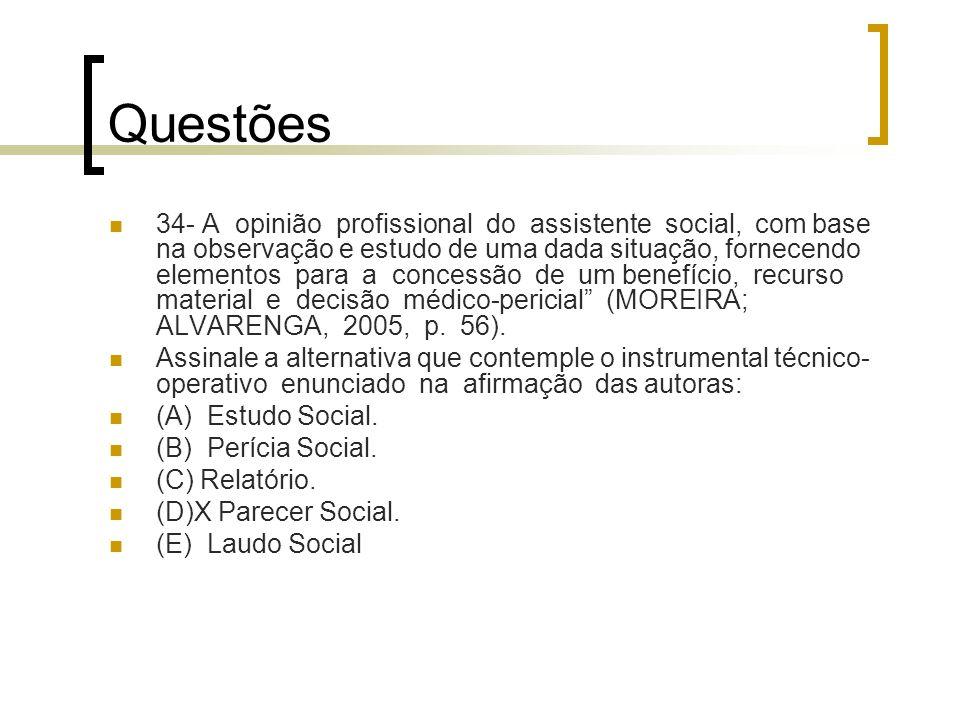 Questões 34- A opinião profissional do assistente social, com base na observação e estudo de uma dada situação, fornecendo elementos para a concessão